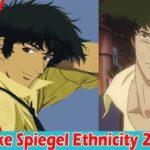 Spike Spiegel Ethnicity - (August) Read In Detail