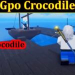 Gpo Crocodile 2021 -(September) Know The Exciting Details!